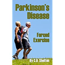 Parkinsons Disease (Parkinson's Disease & Forced Exercise Book 1)