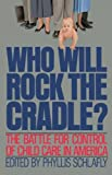 Who Will Rock the Cradle?, Phyllis Schlafly, 0849931983