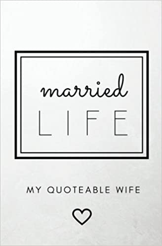 Married Life My Quoteable Wife Softcover Journal Of Quotes