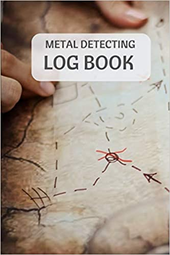 Metal Detecting Log Book: Metal Detectorists Journal To Record Date, Location, Metal Detector Machine Used And Settings, Items Found And Notes. 6