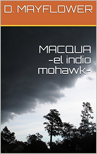 MACQUA -el indio mohawk- (Spanish Edition) by [D. MAYFLOWER]
