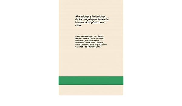 Alteraciones y limitaciones de los drogodependientes de heroína: A propósito de un caso: Amazon.es: Ana Isabel Hernández Illán, Beatriz Vicente Martínez, ...