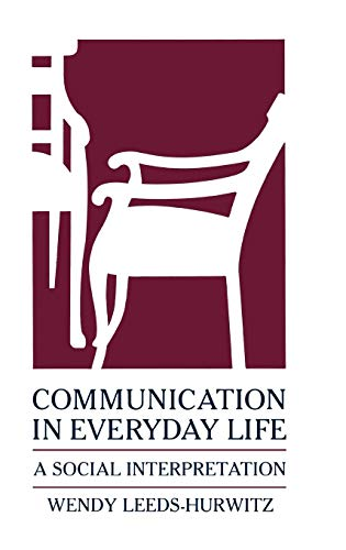 Communication in Everyday Life: A Social Interpretation (Communication: The Human Context)