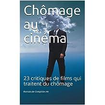 Chômage au cinéma: 23 critiques de films qui traitent du chômage (French Edition)