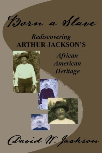 Search : Born a Slave: Rediscovering Arthur Jackson's African American Heritage