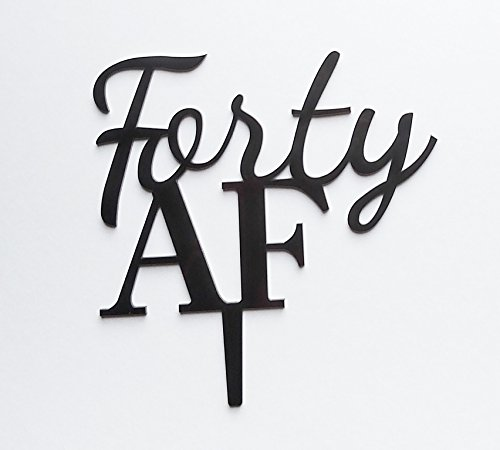 Forty AF Cake Topper for 40th Birthday (Black)