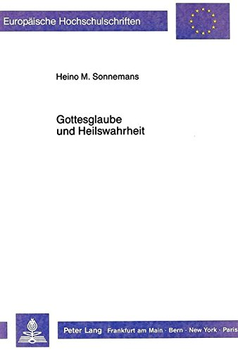 Gottesglaube und Heilswahrheit: Gesammelte Aufsätze (Europäische Hochschulschriften / European University Studies / Publications Universitaires Européennes) (German Edition) by Peter Lang GmbH, Internationaler Verlag der Wissenschaften
