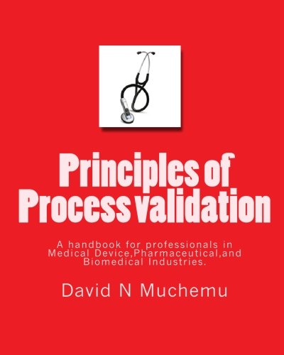 Principles of Process validation: A handbook for professionals in Medical Device,Pharmaceutical,and Biomedical Industries. Paperback – April 29, 2010