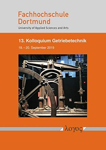 Tagungsband 13 Kolloquium Getriebetechnik Fachhochschule Dortmund 18 20 September 2019 English And German Edition Gossner Stefan 9783832549794 Amazon Com Books