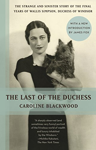 The Last of the Duchess: The Strange and Sinister Story of the Final Years of Wallis Simpson, Duchess of Windsor