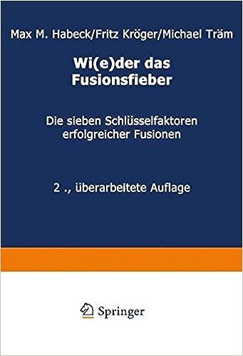 Wi(e)der das Fusionsfieber: Die sieben Schlüsselfaktoren erfolgreicher Fusionen (German Edition)