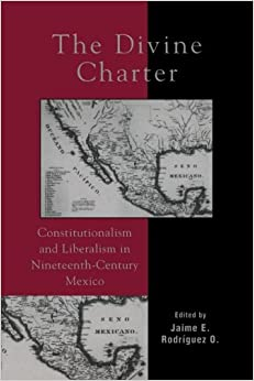Book The Divine Charter: Constitutionalism and Liberalism in Nineteenth-Century Mexico (Latin American Silhouettes)