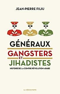 Généraux, gangsters et jihadistes : histoire de la contre-révolution arabe, Filiu, Jean-Pierre