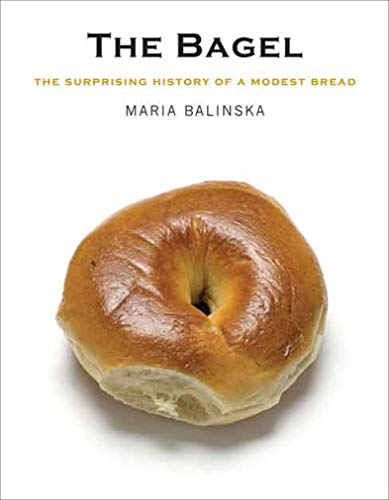 Modest Bread - The Bagel: The Surprising History of a Modest Bread