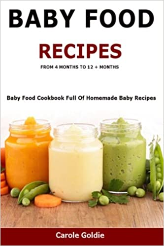 Baby food recipes from 4 months to 12 months baby food cookbook baby food recipes from 4 months to 12 months baby food cookbook full of homemade baby recipes suitable from 4 to 12 months amazon carole forumfinder Gallery