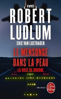 Le mensonge dans la peau : La ruse de Bourne par Ludlum