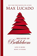 Because of Bethlehem: Love Is Born, Hope Is Here Hardcover