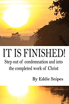 It is Finished! Step out of condemnation and into the completed work of Christ by [Snipes, Eddie]