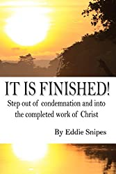 It is Finished! Step out of condemnation and into the completed work of Christ