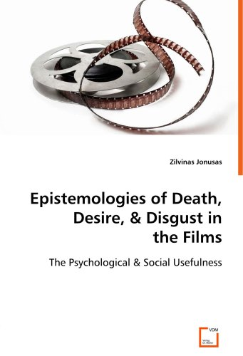 Epistemologies of Death, Desire, & Disgust in the Films: The Psychological & Social Usefulness