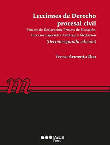 Lecciones de Derecho procesal civil: Proceso de declaración. Proceso de ejecución. Procesos especiales. Procedimiento concursal. Arbitraje y mediación (Manuales universitarios) por Mª Teresa Armenta Deu
