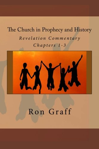 The Church in Prophecy and History: Revelation Commentary - Chapters 1-3 (Volume 1) (History Of The Seven Churches In Revelation)