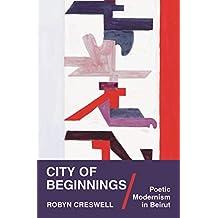 City of Beginnings: Poetic Modernism in Beirut