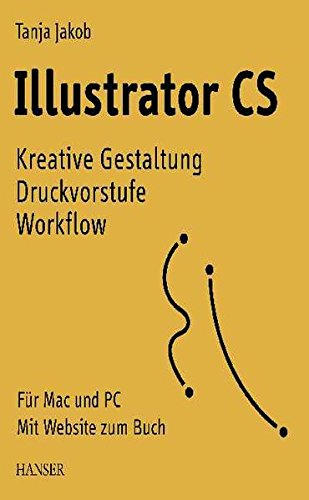 Illustrator CS: Kreative Gestaltung Druckvorstufe Workflow. Für Mac und PC