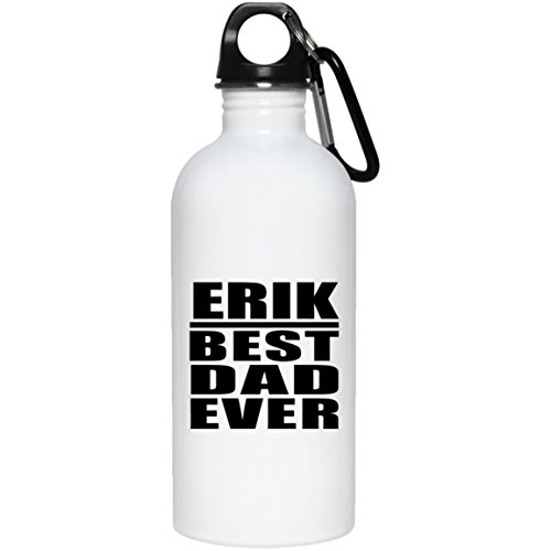 - Designsify Dad Water Bottle Erik Best Dad Ever - Water Bottle Stainless Steel Insulated Tumbler Best Gift with His Name for Father, Daddy, Him, Parent, Husband from Daughter, Son, Kid, Wife