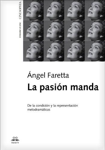 Descargar Libro La Pasión Manda: De La Condición Y La Representación Melodramáticas Ángel Faretta