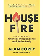 House FIRE [Financial Independence, Retire Early]: How to Be a Red–Hot Real Estate Millionaire with a Wealth of Time and Money to Burn