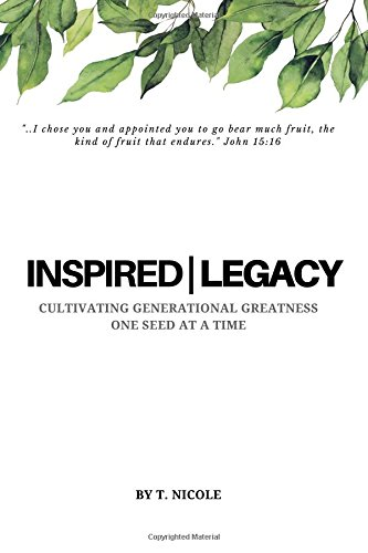 Download Inspired Legacy: Cultivating Generational Greatness One Seed at a Time pdf