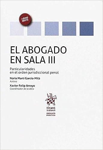 Descargar PDF Gratis El Abogado en Sala Volumen III Particularidades en el Orden Jurisdiccional Penal (Abogacía práctica)