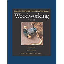 Taunton's Complete Illustrated Guide to Woodworking: Finishing/Sharpening/Using Woodworking Tools