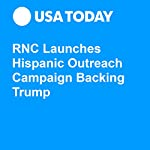 RNC Launches Hispanic Outreach Campaign Backing Trump | Eliza Collins