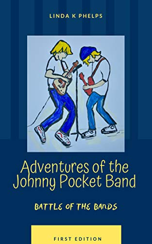 Adventures of the Johnny Pocket Band: The Battle of the Bands by [Phelps, Linda K]