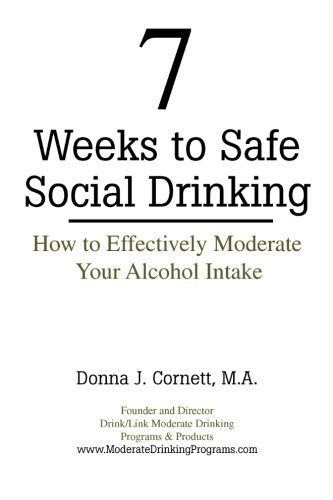 7 Weeks to Safe Social Drinking: How to Effectively Moderate Your Alcohol Intake by Donna J. Cornett (2011-08-05)