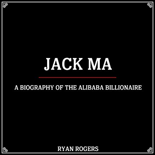 Best Jack Ma: A Biography of the Alibaba Billionaire<br />Z.I.P