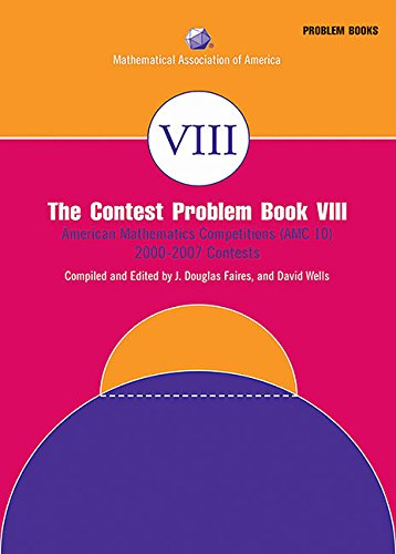 The Contest Problem Book VIII:  American Mathematics Competitions (AMC 10) 2000-2007 (MAA Problem Book Series)