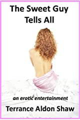 The Sweet Guy Tells All: An Erotic Entertainment Kindle Edition