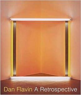 Dan Flavin: A Retrospective: Amazon.es: Govan, Michael, Bell, Tiffany, Smith, Brydon E., Powell, Earl A. III, Weiss, Jeffrey: Libros en idiomas extranjeros