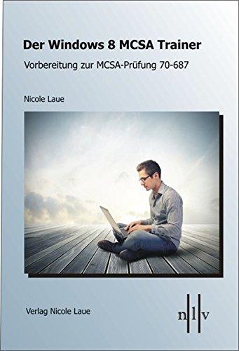 Der Windows 8 MCSA Trainer, Vorbereitung zur MCSA-Prüfung 70-687