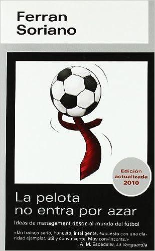 La Pelota no entra por azar  Ferrán Soriano  9788493763404  Amazon.com   Books c0762f747357b