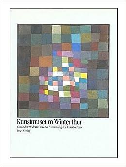 Kunstmuseum Winterthur: Kunst Der Moderne Aus Der Sammlung Des  Kunstvereins: Amazon.co.uk: Rudolf Koella, Dieter Schwarz: Books