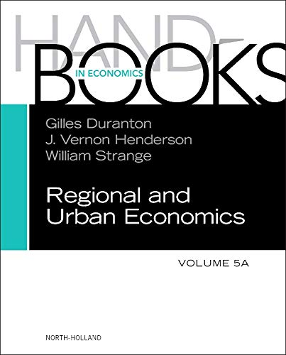 Handbook of Regional and Urban Economics, Volume 5A (Handbook Of Regional And Urban Economics Volume 5)