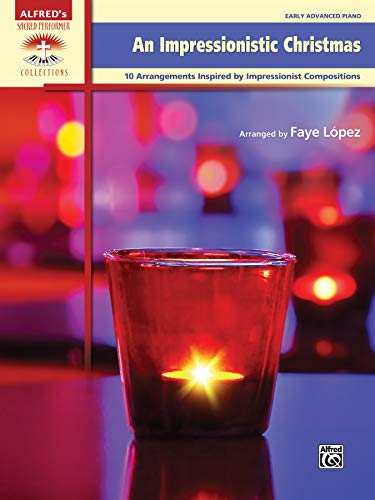 An Impressionistic Christmas: 10 Arrangements Inspired by Impressionist Compositions (Sacred Performer Collections) from Arr. Faye Lpez