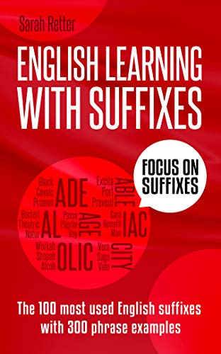 ENGLISH LEARNING WITH SUFFIXES: The 100 most used English suffixes with 300  phrase examples  Learn the meaning of suffixes to understand unknown words