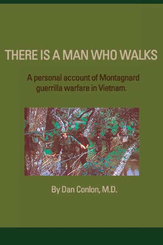 Download There Is A Man Who Walks: A Personal Account of Montagnard Guerrilla Warfare in Vietnam PDF