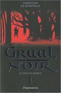 Graal Noir, Tome 1 : Le fils du diable par Montella