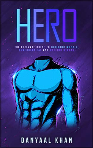HERO: The Ultimate Guide to Building Muscle, Shredding Fat and Getting Strong por Danyaal Khan